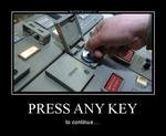 Демотиватор PRESS ANY KEY to continue....