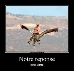 Демотиватор Notre reponse Turuk Manto!